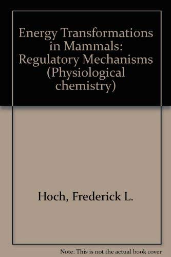 Energy Transformations in Mammals: Regulatory Mechanisms,: Hoch, F.: