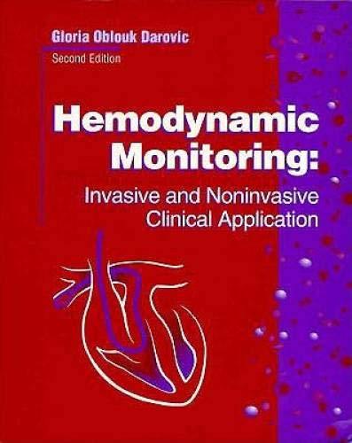 Hemodynamic Monitoring: Invasive and Noninvasive Clinical Application: Darovic RN CCRN,