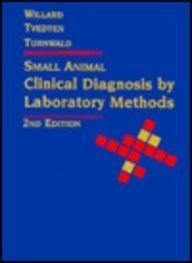 Small Animal Clinical Diagnosis by Laboratory Methods: Grant H. Turnwald;