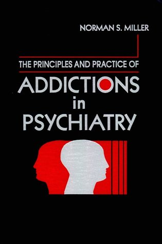 Principles and Practice of Addictions in Psychiatry: Miller MD, Norman