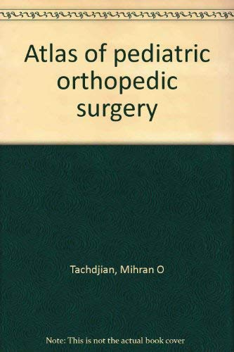 Atlas of Pediatric Orthopaedic Surgery, Vol. 2: Tachdjian, Mihran O