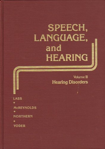 Speech, Language, and Hearing, Volume III : Hearing Disorders: Lass, Norman J.; McReynolds, Leija V...