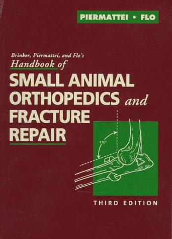 Brinker, Piermattei and Flo's Handbook of Small Animal Orthopedics and Fracture Repair: Donald...