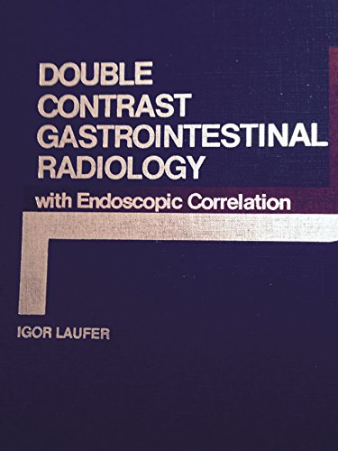 Double Contrast Gastrointestinal Radiology with Endoscopic Correlation: Laufer, Igor