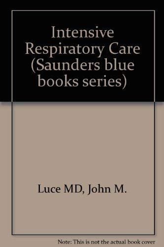 Intensive Respiratory Care (A Saunders blue book): Luce, John M., etc.
