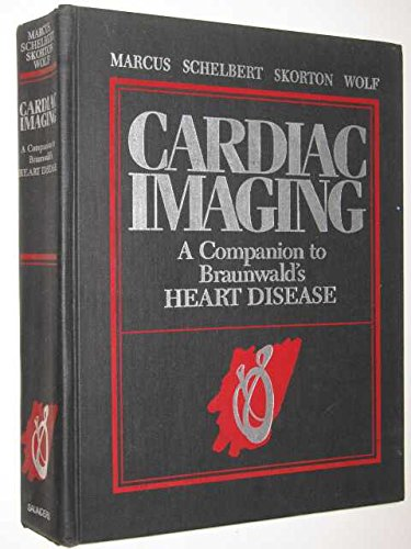 Cardiac Imaging: A Companion to Braunwald's Heart Disease: Marcus, Melvin L.;Skorton, David J....