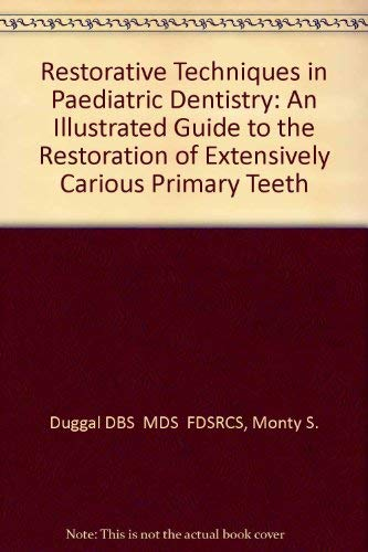 Restorative Techniques in Paediatric Dentistry: An Illustrated: Monty S. Duggal