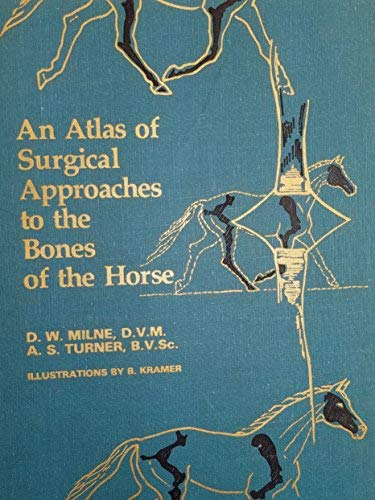 AN ATLAS OF SURGICAL APPROACHES TO THE BONES OF THE HORSE.: Milne, Dennis W. and A. Simon Turner.