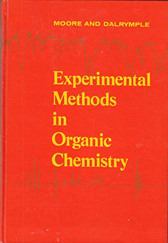 Experimental Methods in Organic Chemistry (Second Edition): Moore, James Alexander; Dalrymple, ...