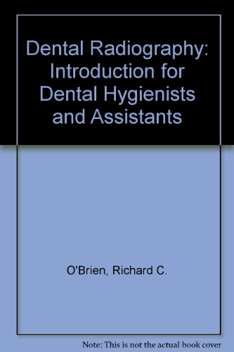 Dental Radiography: Introduction for Dental Hygienists and: O'Brien, Richard C.