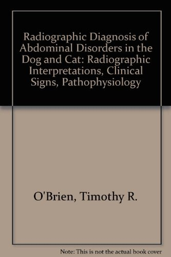 9780721668987: Radiographic Diagnosis of Abdominal Disorders in the Dog and Cat: Radiographic Interpretations, Clinical Signs, Pathophysiology