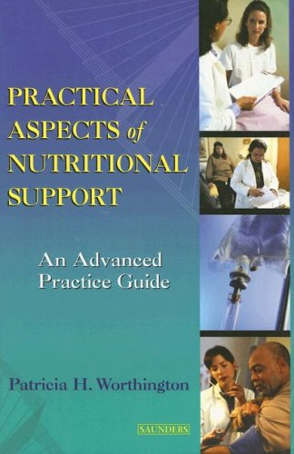 Practical Aspects of Nutrition Support: An Advanced: Patricia H. Worthington