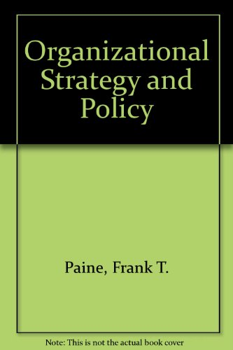 Organizational Strategy and Policy: Naumes, William, Paine, Frank T.