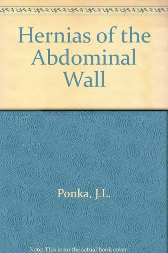 Hernias of the abdominal wall: Ponka, Joseph L