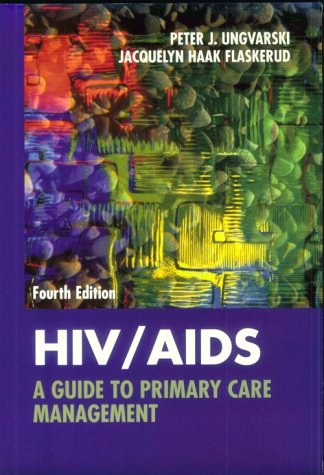 Hiv/Aids A Guide to Primary Care: Ungvarski MS RN ACRN FAAN, Peter J. & Jacquelyn Haak ...