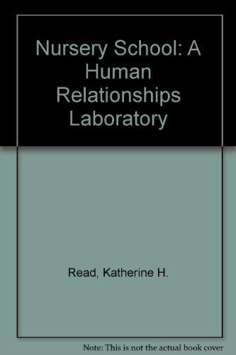 Nursery School: A Human Relationships Laboratory: Read, Katherine H.
