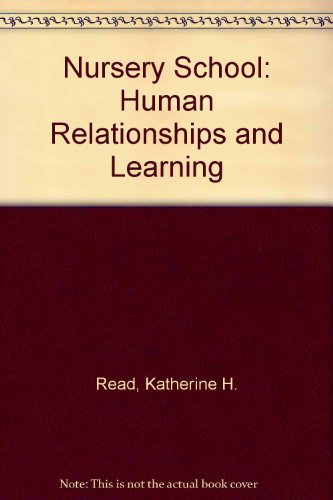 The Nursery School: Human Relationships and Learning: Katherine Read Baker