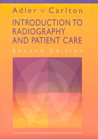 Introduction to Radiography and Patient Care: Arlene M. Adler;