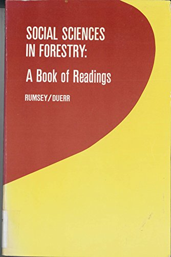 Social Sciences in Forestry: A Book of Readings: Rumsey, Fay, Duerr, William A.