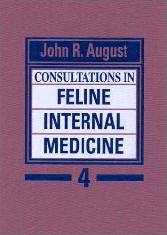 Consultations in feline internal medicine 4: August, John R.
