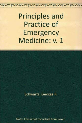 Principles and Practice of Emergency Medicine: v. 1 (0721680313) by Schwartz, George R.; etc.