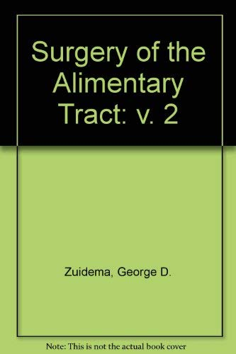 Surgery of the Alimentary Tract: v. 2 Zuidema, George D. and Shackelford, Richard T.