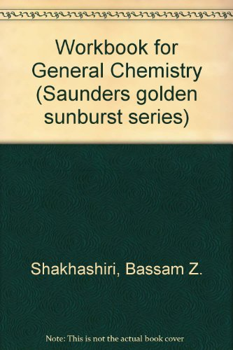 Workbook for General Chemistry (Saunders Golden Sunburst: Bassam Z. Shakhashiri,