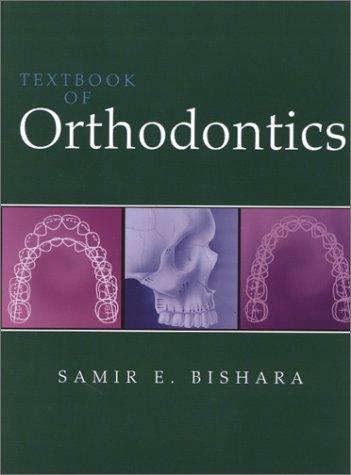 Textbook of Orthodontics, 1e: Samir E. Bishara DDS BDS DOrtho MS