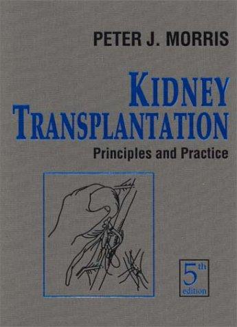 Kidney Transplantation: Principles and Practice: Morris, Peter J.