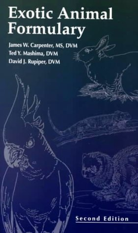 Exotic Animal Formulary: Carpenter, James W.;Mashima, Ted Y.;Rupiper, David J.