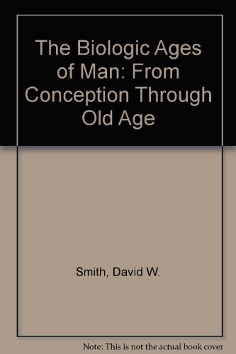The Biologic Ages of Man: From Conception through Old Age: Smith, David W.; Bierman, Edwin L. & ...