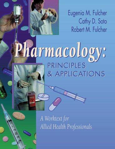 9780721688282: Pharmacology: Principles & Applications: A Worktext for Allied Health Professionals