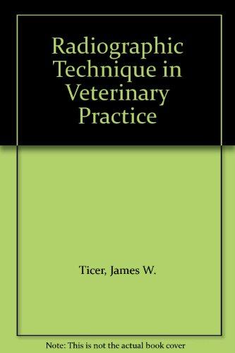 Radiographic Technique in Veterinary Practice: Ticer, James W.