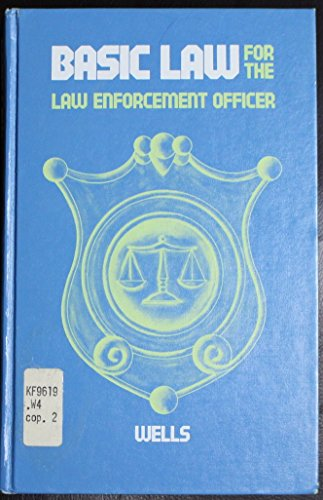 Basic law for the law enforcement officer: Paul W. Wells