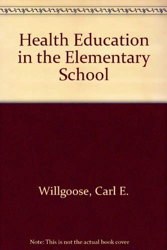 Health Education in the Elementary School: Willgoose, Carl E.