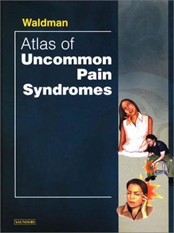 Atlas of Uncommon Pain Syndromes, 1e: Waldman MD  JD, Steven D.