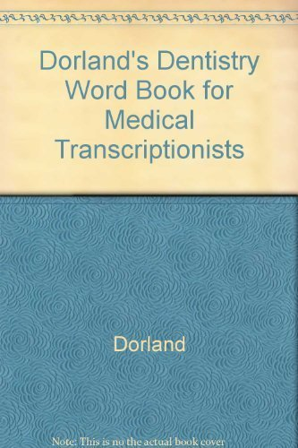 Dorland's Dentistry Word Book for Medical Transcriptionists, 1e: Dorland; Rhodes RHIT CPC CMT,...