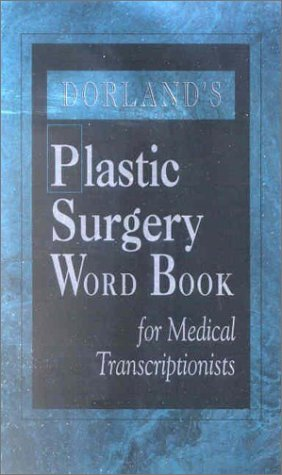 Dorland's Plastic Surgery Word Book for Medical Transcriptionists, 1e (0721693954) by Dorland; Rhodes RHIT  CPC  CMT, Sharon