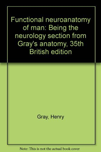 Functional neuroanatomy of man: Being the neurology section from Gray's anatomy, 35th British ...