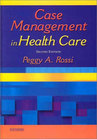 Case Management in Health Care: Rossi, Peggy;Rossi, Peggy A.