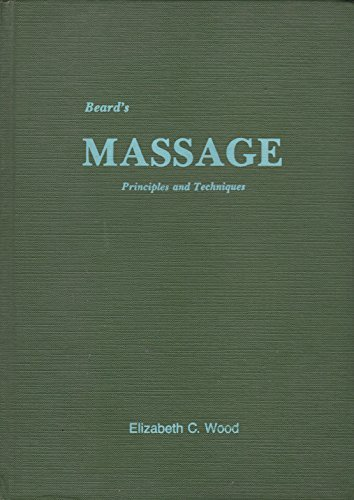 Beard's Massage: Principles and Techniques. 2nd Edition.: Beard, Gertrude;Wood, Elizabeth