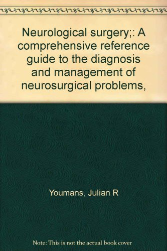 9780721696560: Neurological surgery;: A comprehensive reference guide to the diagnosis and management of neurosurgical problems,