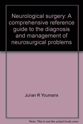 9780721696584: Neurological surgery: A comprehensive reference guide to the diagnosis and management of neurosurgical problems