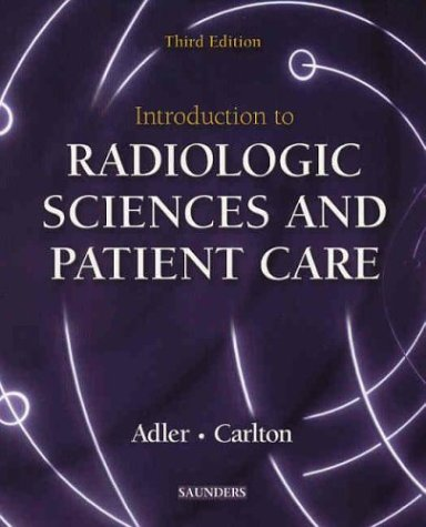 Introduction to Radiologic Sciences and Patient Care: Arlene M. Adler,