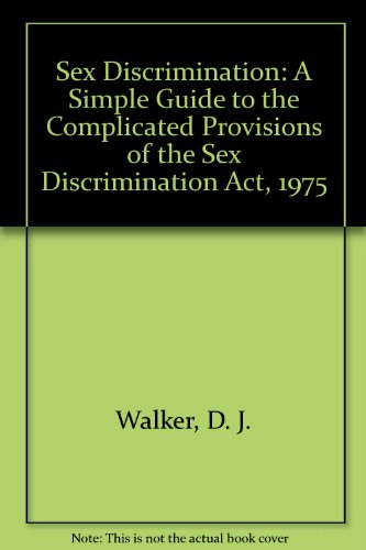 Sex Discrimination: A Simple Guide to the: Walker, D. J.