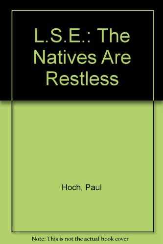 L.S.E.:the Natives Are Restless:a Report on Student Power in Action: The Natives Are Restless a ...