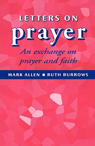 Letters of Prayer: An Exchange on Prayer: Allen, Mark, Burrows