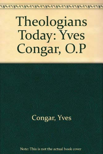 Theologians Today: Yves Congar, O.P (Theologians today: Congar, Yves