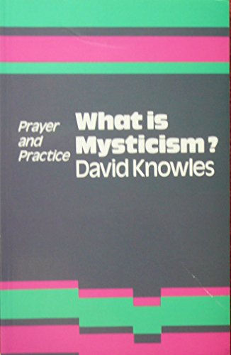 What Is Mysticism? (Prayer & Practice): Knowles, David
