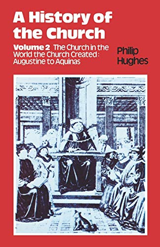 A History of the Church, Volume 2, The Church in the World the Church Created: Augustine to Aquinas...